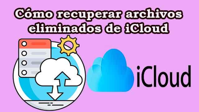 Cómo recuperar un archivo borrado de iCloud