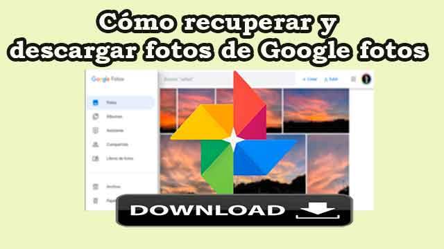 Cómo recuperar y descargar fotos de Google fotos