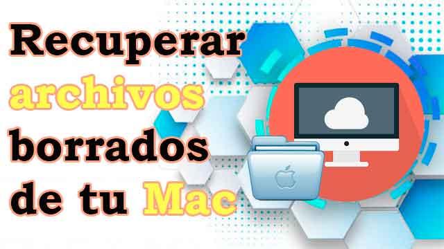 Cómo recuperar archivos borrados de tu Mac