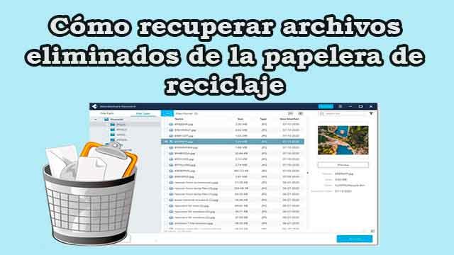 Cómo recuperar archivos eliminados de la papelera de reciclaje
