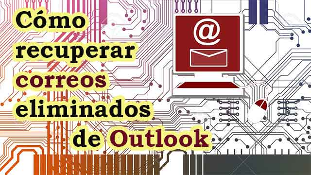 Cómo recuperar correos electrónicos eliminados de outlook