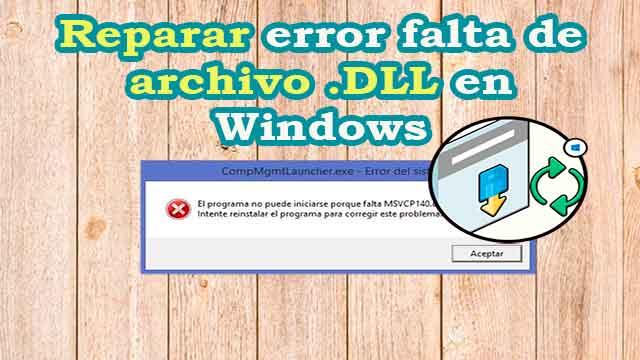 Reparar error falta de archivo DLL en Windows